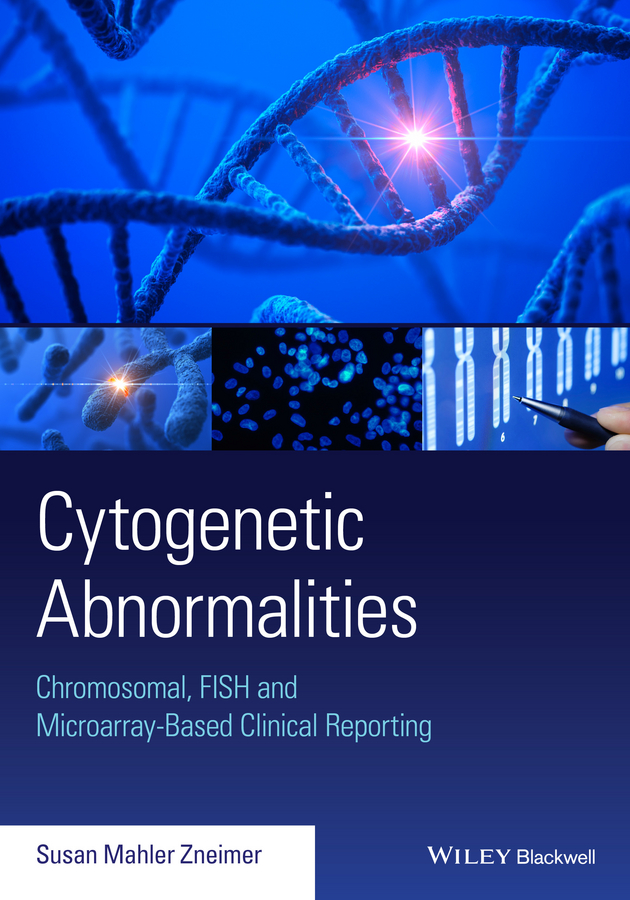 Susan Zneimer Mahler Cytogenetic Abnormalities. Chromosomal, FISH, and Microarray-Based Clinical Reporting and Interpretation of Result все цены