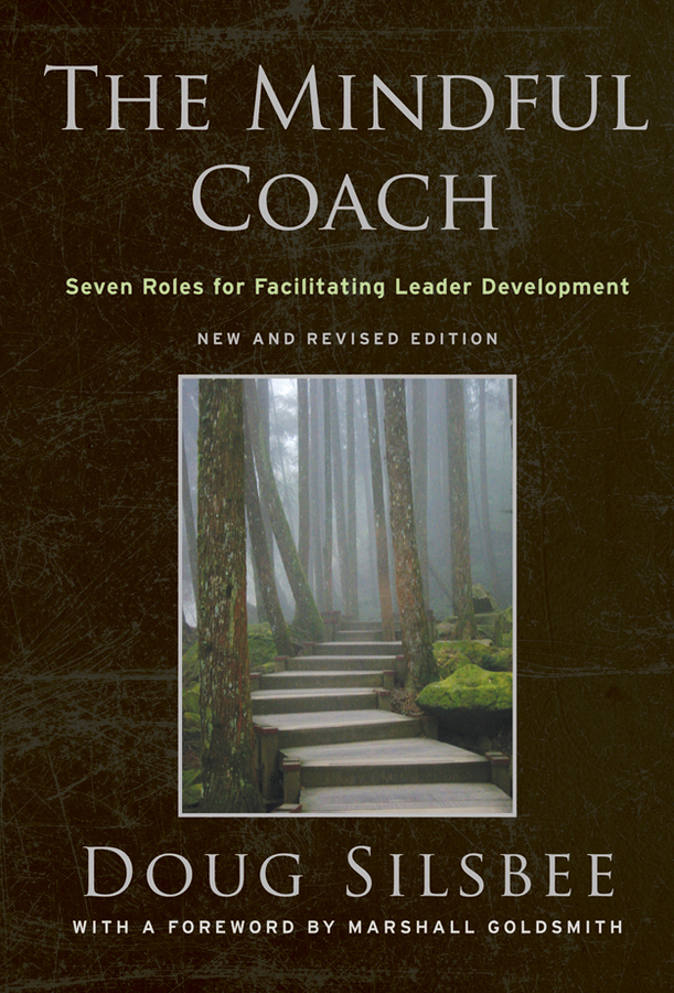 Doug Silsbee The Mindful Coach. Seven Roles for Facilitating Leader Development curry