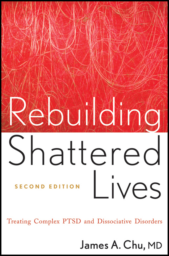 James Chu A. Rebuilding Shattered Lives. Treating Complex PTSD and Dissociative Disorders haigh richard post disaster reconstruction of the built environment rebuilding for resilience