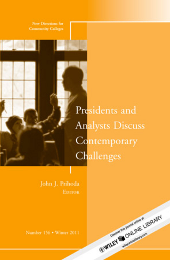 John Prihoda J. Presidents and Analysts Discuss Contemporary Challenges. New Directions for Community Colleges, Number 156 erin castro l understanding equity in community college practice new directions for community colleges number 172
