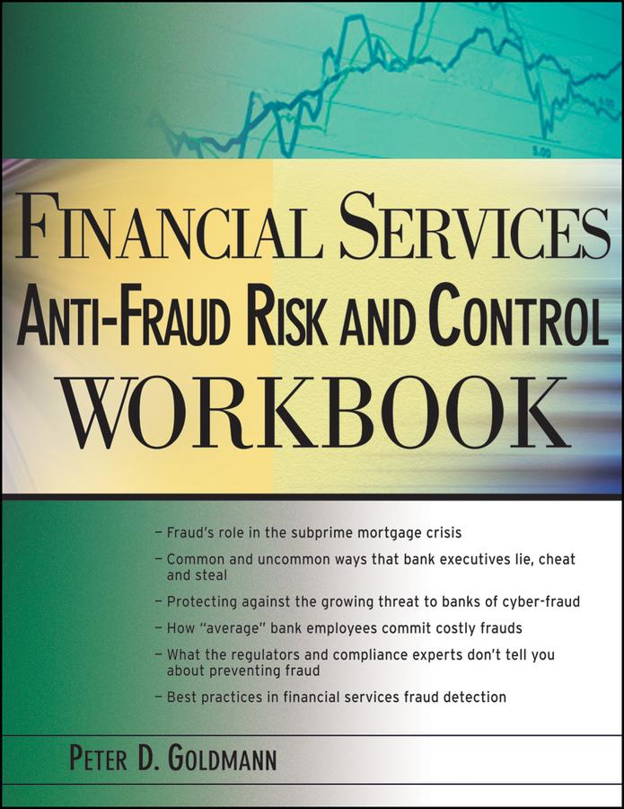 Peter Goldmann Financial Services Anti-Fraud Risk and Control Workbook steve dawson internal control anti fraud program design for the small business a guide for companies not subject to the sarbanes oxley act