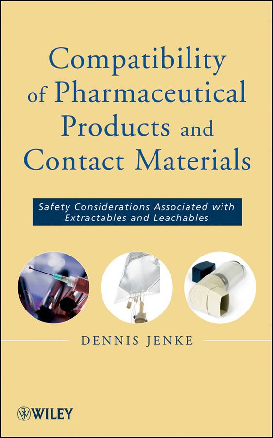 Dennis Jenke Compatibility of Pharmaceutical Solutions and Contact Materials. Safety Assessments of Extractables and Leachables for Pharmaceutical Products ce emc lvd fcc ozonizer for pharmaceutical factory clean area