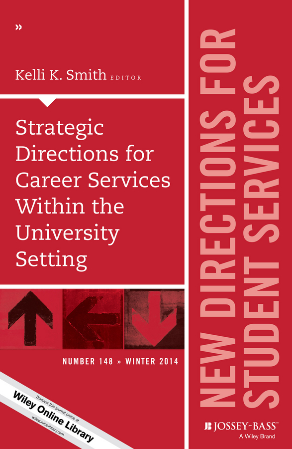 Kelli Smith K. Strategic Directions for Career Services Within the University Setting. New Directions for Student Services, Number 148 noam gil g evidence based bullying prevention programs for children and youth new directions for youth development number 133 isbn 9781118364499