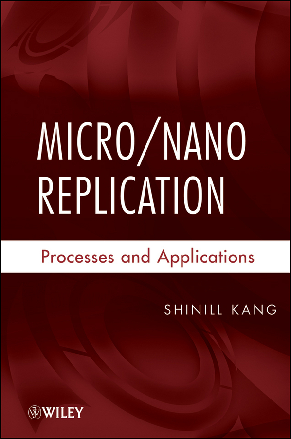 Shinill Kang Micro / Nano Replication. Processes and Applications rudolf eggers industrial high pressure applications processes equipment and safety