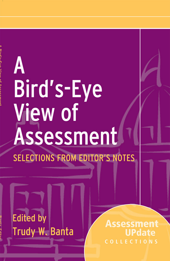 Trudy Banta W. A Bird's-Eye View of Assessment. Selections from Editor's Notes an exploratory study of assessment of visual arts in education