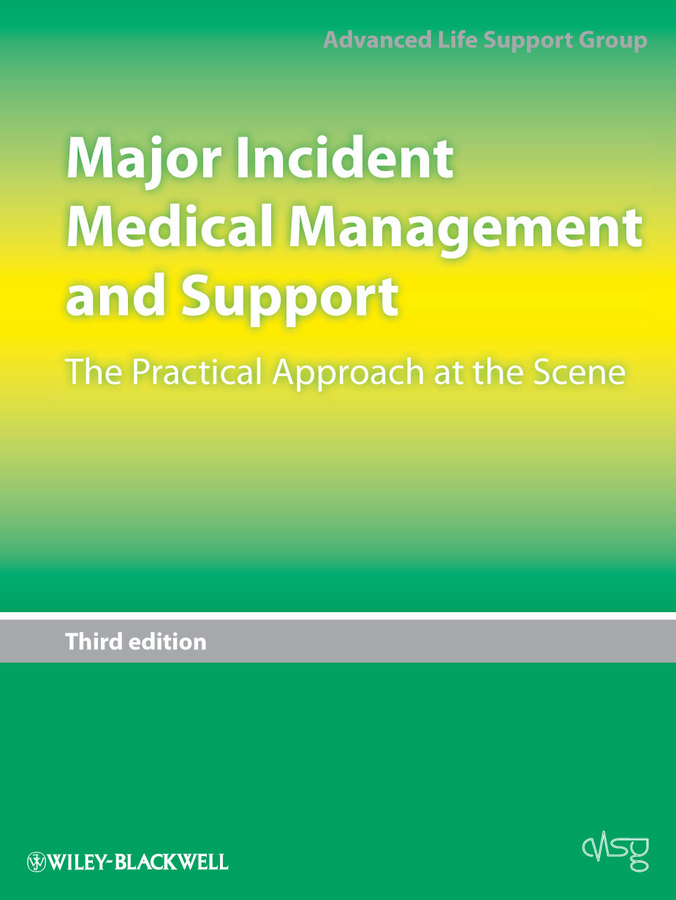 Advanced Life Support Group (ALSG) Major Incident Medical Management and Support. The Practical Approach at the Scene advanced life support group alsg acute medical emergencies the practical approach
