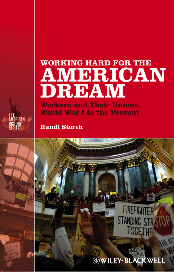 Randi Storch Working Hard for the American Dream. Workers and Their Unions, World War I to the Present a new literary history of america