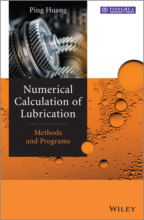 Ping Huang Numerical Calculation of Lubrication. Methods and Programs