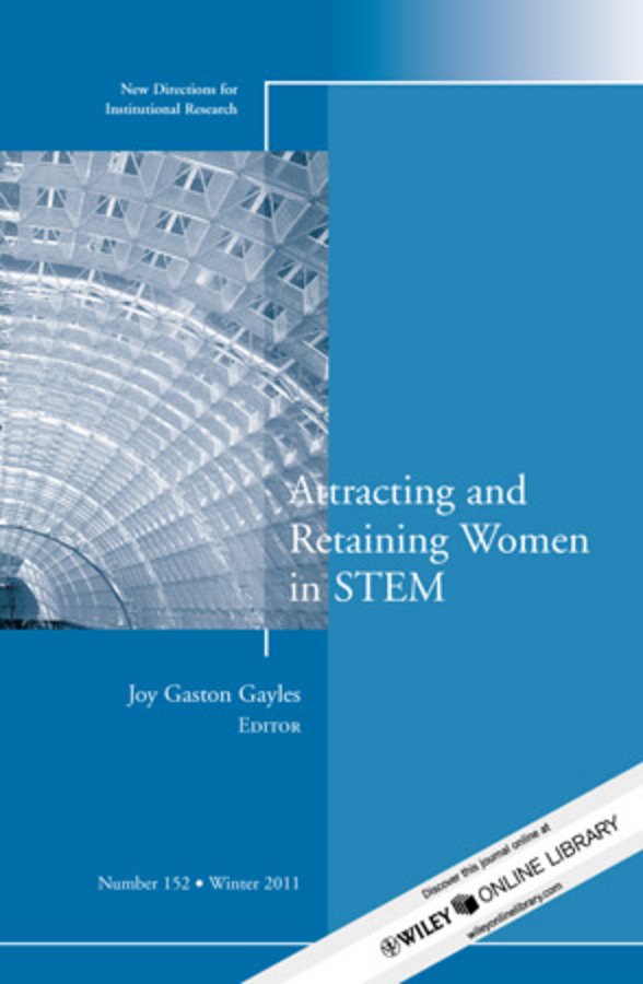 Joy Gayles Gaston Attracting and Retaining Women in STEM. New Directions for Institutional Research, Number 152 new directions 30