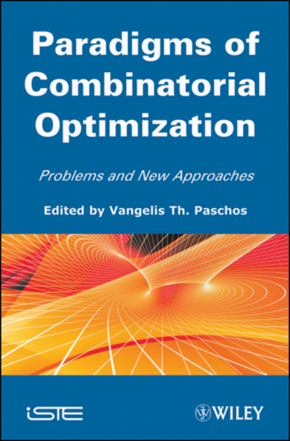 Vangelis Paschos Th. Paradigms of Combinatorial Optimization. Problems and New Approaches, Volume 2 vangelis paschos th paradigms of combinatorial optimization problems and new approaches
