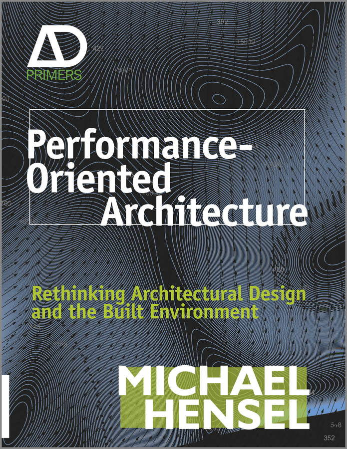 Michael Hensel Performance-Oriented Architecture. Rethinking Architectural Design and the Built Environment the four books on architecture