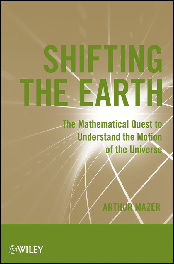 Фото - Arthur Mazer Shifting the Earth. The Mathematical Quest to Understand the Motion of the Universe лонгслив the kravets the kravets mp002xw194rv