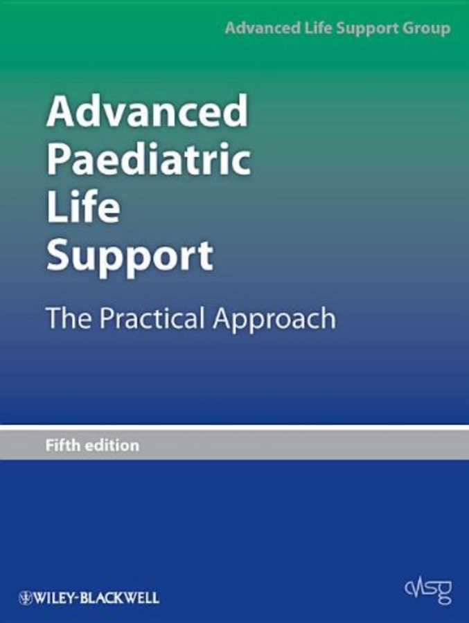 Advanced Life Support Group (ALSG) Advanced Paediatric Life Support. The Practical Approach