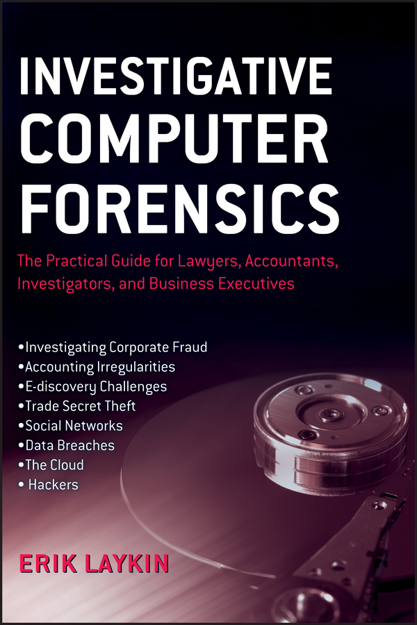 Erik Laykin Investigative Computer Forensics. The Practical Guide for Lawyers, Accountants, Investigators, and Business Executives ethnopharmacological investigation of the spice kaempferia galanga