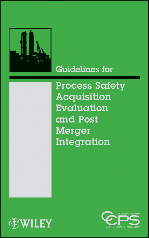 CCPS (Center for Chemical Process Safety) Guidelines for Process Safety Acquisition Evaluation and Post Merger Integration
