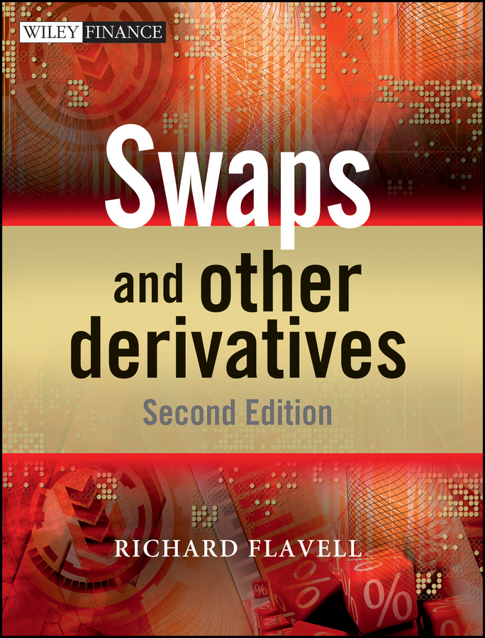 Richard Flavell R. Swaps and Other Derivatives amir sadr interest rate swaps and their derivatives a practitioner s guide