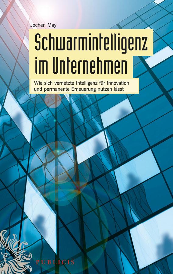 Jochen May Schwarmintelligenz im Unternehmen. Wie sich vernetzte Intelligenz für Innovation und permanente Erneuerung nutzen lässt stefanie widmann zukunftsmodell kooperation leitgedanken und erfolgskriterien für unternehmen und organisationen