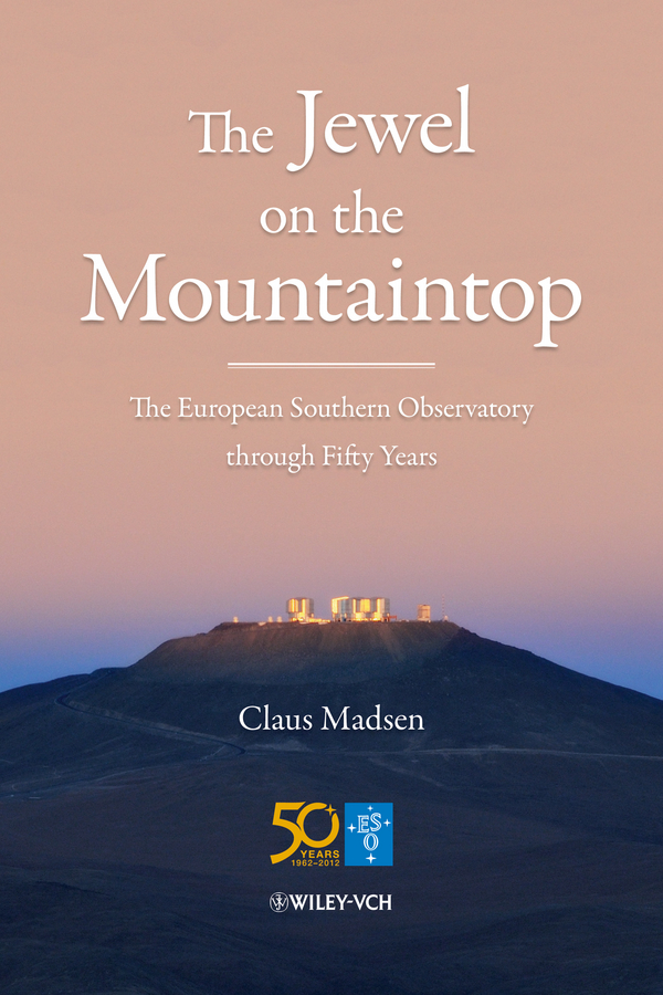 Фото - Claus Madsen The Jewel on the Mountaintop. The European Southern Observatory through Fifty Years лонгслив the kravets the kravets mp002xw194rv