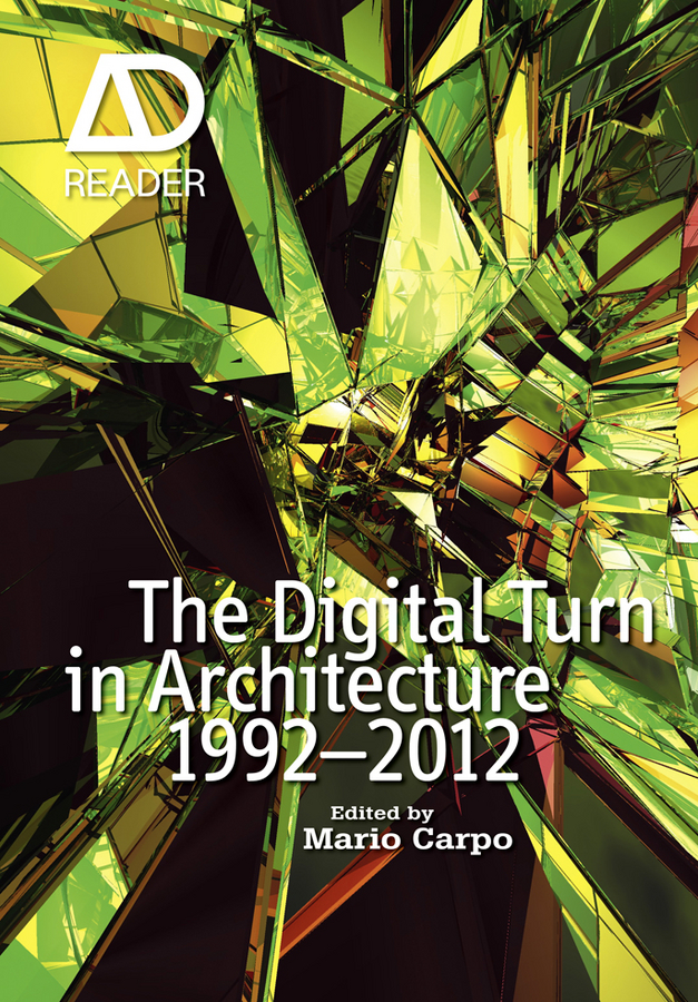 Mario Carpo The Digital Turn in Architecture 1992 - 2012 digital culture in architecture