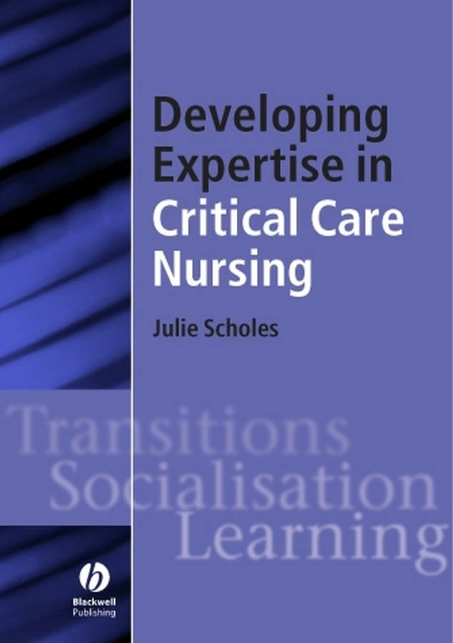 Julie Scholes Developing Expertise in Critical Care Nursing mccormack brendan person centred nursing theory and practice