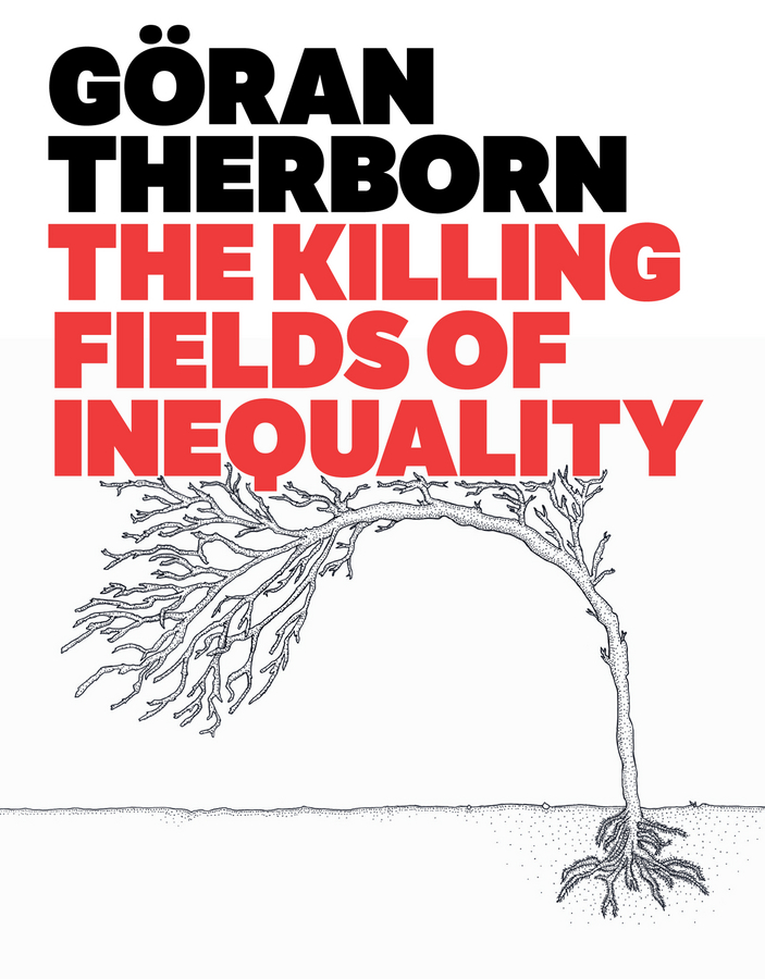 Goran Therborn The Killing Fields of Inequality goran therborn the killing fields of inequality