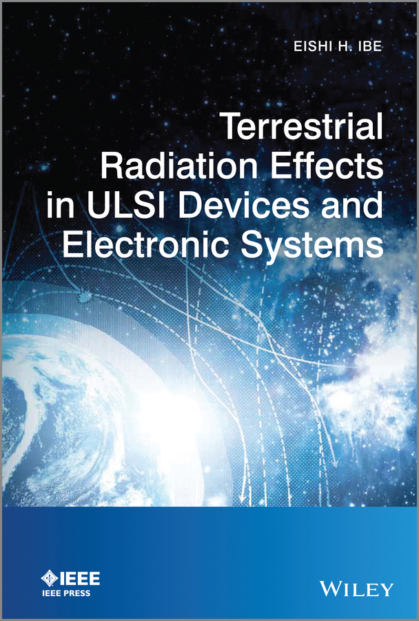 Eishi Ibe H. Terrestrial Radiation Effects in ULSI Devices and Electronic Systems