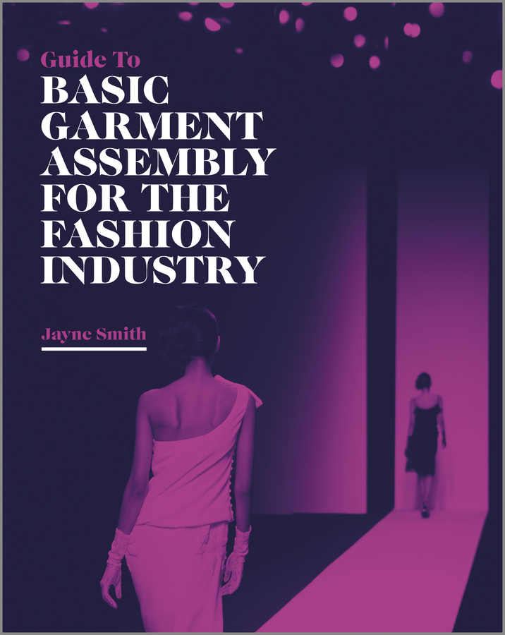 Jayne Smith Guide to Basic Garment Assembly for the Fashion Industry