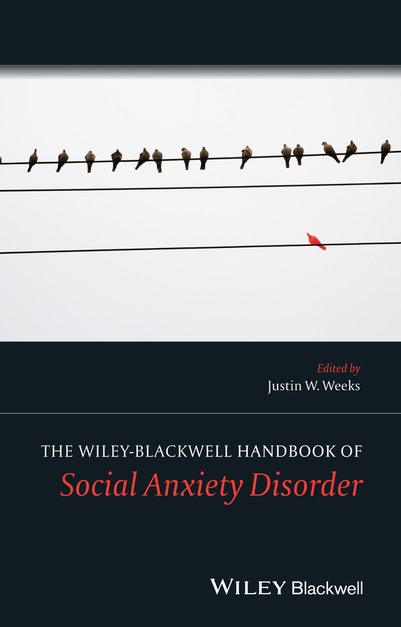 Justin Weeks W. The Wiley Blackwell Handbook of Social Anxiety Disorder tobias egner the wiley handbook of cognitive control