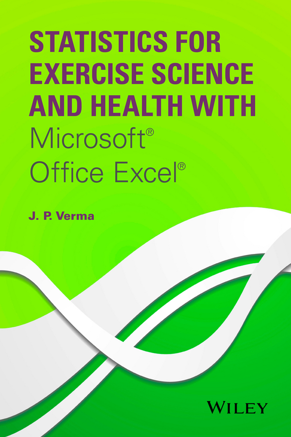 J. Verma P. Statistics for Exercise Science and Health with Microsoft Office Excel microsoft excel data analysis and business modeling
