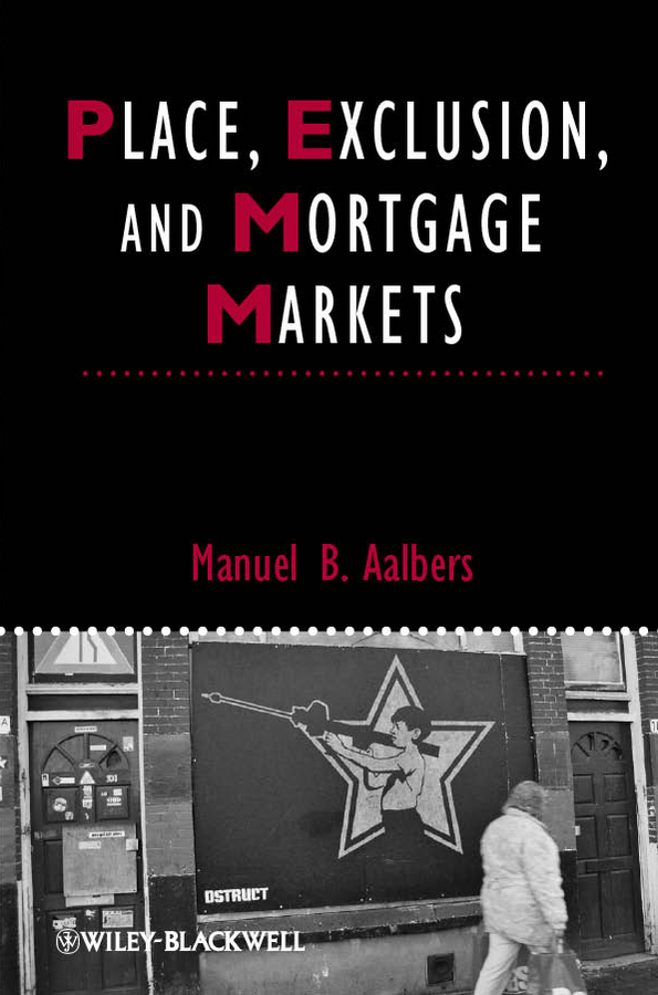 Manuel Aalbers B. Place, Exclusion and Mortgage Markets manuel aalbers b place exclusion and mortgage markets