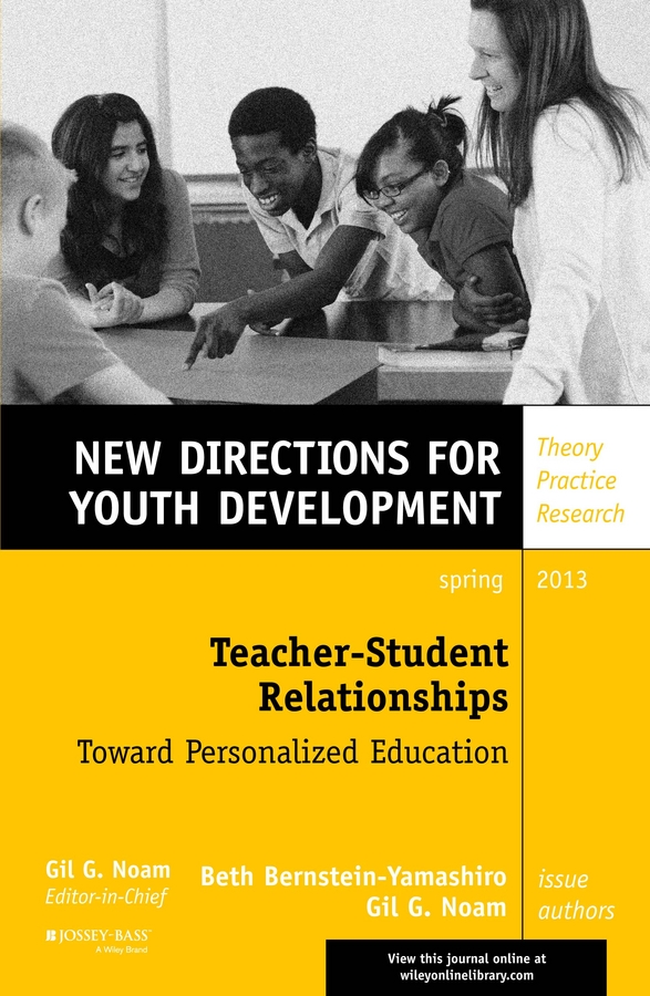 Noam Gil G. Teacher-Student Relationships: Toward Personalized Education. New Directions for Youth Development, Number 137 noam gil g evidence based bullying prevention programs for children and youth new directions for youth development number 133 isbn 9781118364499