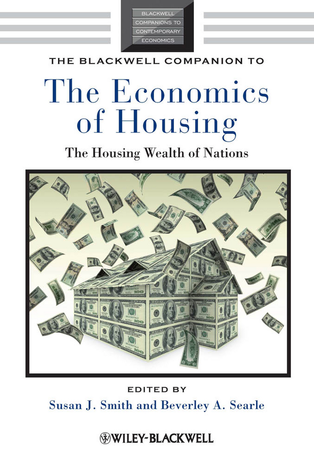 Smith Susan J. The Blackwell Companion to the Economics of Housing. The Housing Wealth of Nations