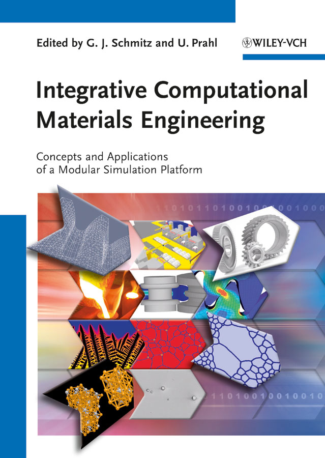 Schmitz Georg J. Integrative Computational Materials Engineering. Concepts and Applications of a Modular Simulation Platform