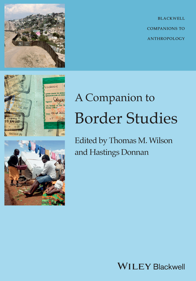 Wilson Thomas M. A Companion to Border Studies