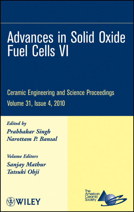 Bansal Narottam P. Advances in Solid Oxide Fuel Cells VI vladimir bagotsky s fuel cells problems and solutions