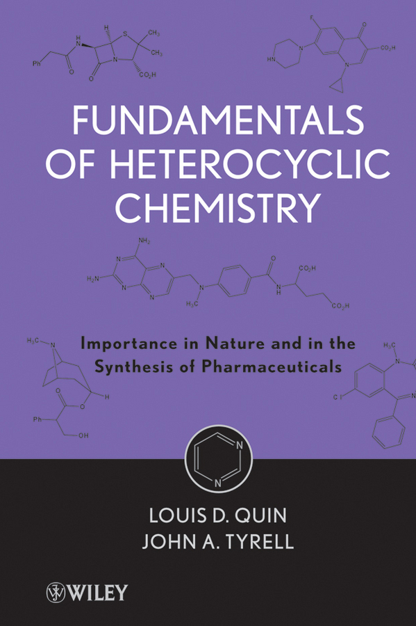 Quin Louis D. Fundamentals of Heterocyclic Chemistry. Importance in Nature and in the Synthesis of Pharmaceuticals fundamentals of physical chemistry