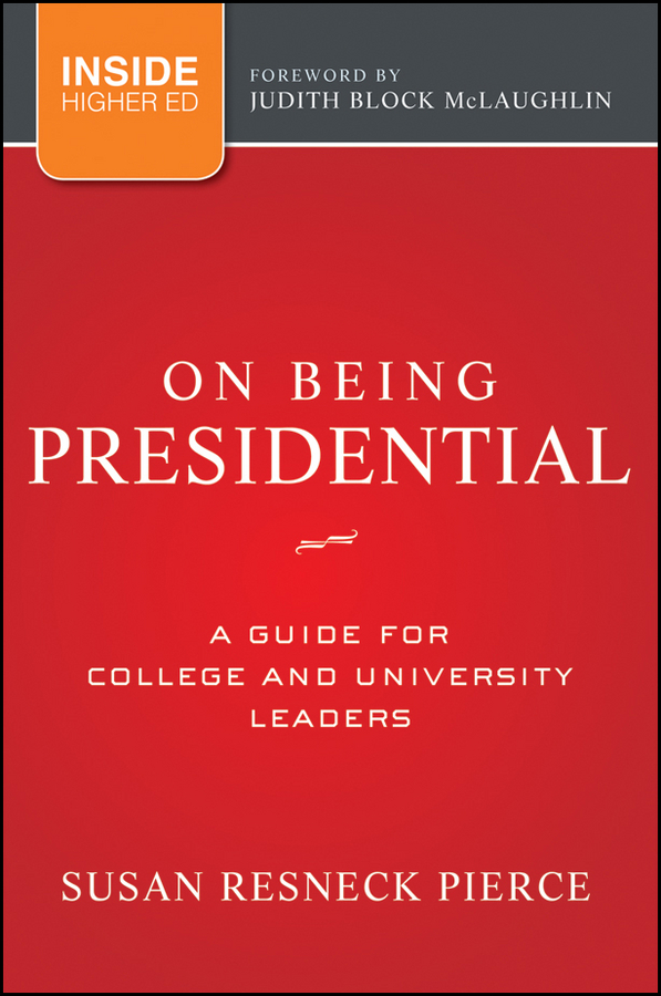 Pierce Susan R. On Being Presidential. A Guide for College and University Leaders job satisfaction of college teachers