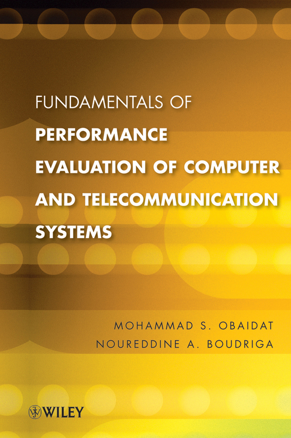 Obaidat Mohammed S. Fundamentals of Performance Evaluation of Computer and Telecommunications Systems