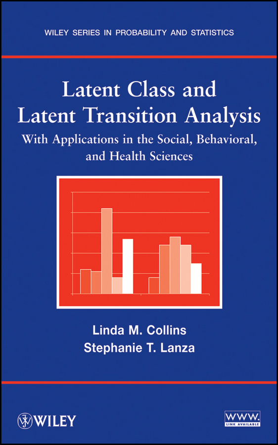 Collins Linda M. Latent Class and Latent Transition Analysis. With Applications in the Social, Behavioral, and Health Sciences