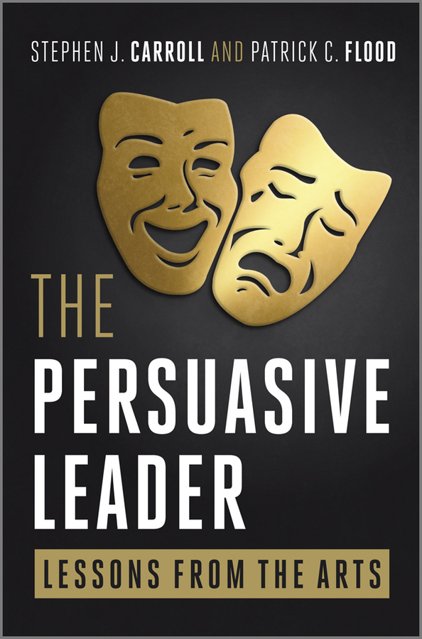 Carroll Stephen The Persuasive Leader. Lessons from the Arts john arden b brain2brain enacting client change through the persuasive power of neuroscience