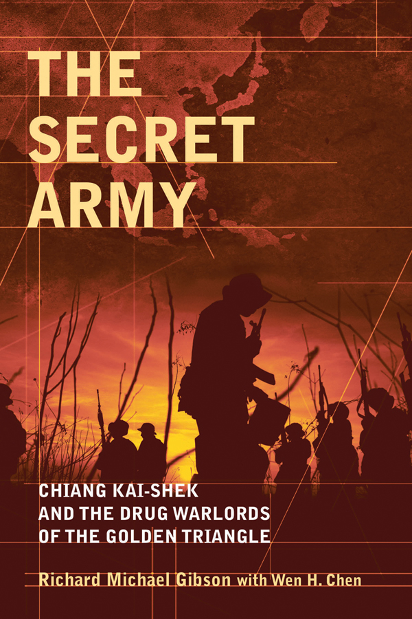 Gibson Richard Michael The Secret Army. Chiang Kai-shek and the Drug Warlords of the Golden Triangle gibson richard michael the secret army chiang kai shek and the drug warlords of the golden triangle