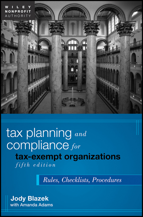Blazek Jody Tax Planning and Compliance for Tax-Exempt Organizations. Rules, Checklists, Procedures