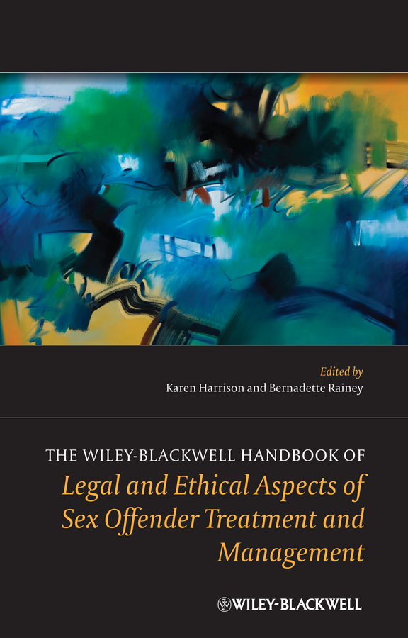 Harrison Karen The Wiley-Blackwell Handbook of Legal and Ethical Aspects of Sex Offender Treatment and Management
