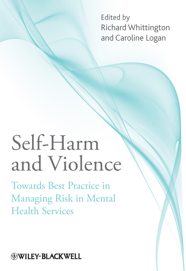 Logan Caroline Self-Harm and Violence. Towards Best Practice in Managing Risk in Mental Health Services paula mcgee advanced practice in nursing and the allied health professions