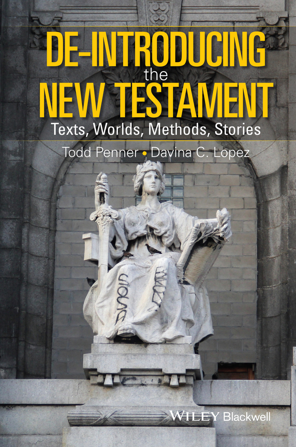 Lopez Davina De-Introducing the New Testament. Texts, Worlds, Methods, Stories frey j the final testament
