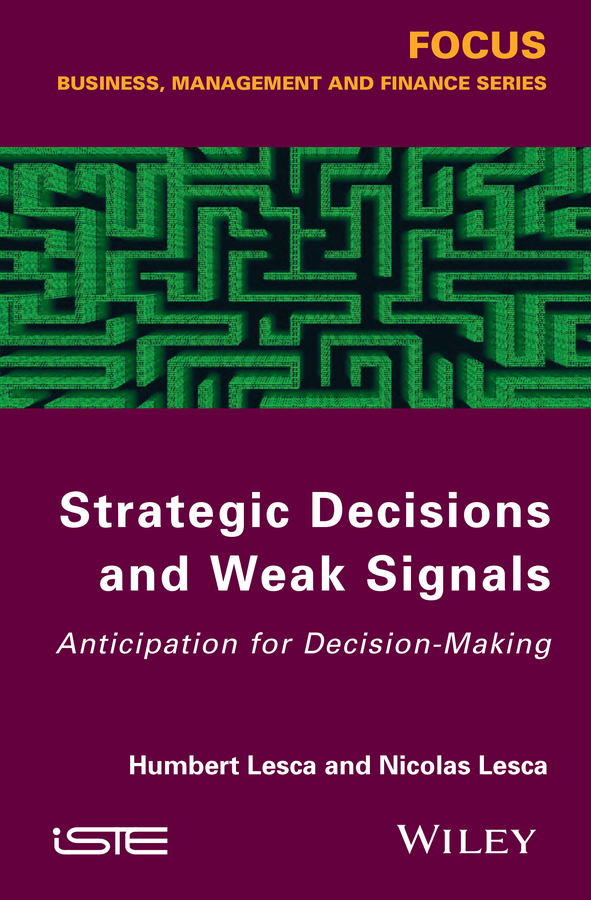Lesca Nicolas Strategic Decisions and Weak Signals. Anticipation for Decision-Making john mullins marketing management a strategic decision making approach