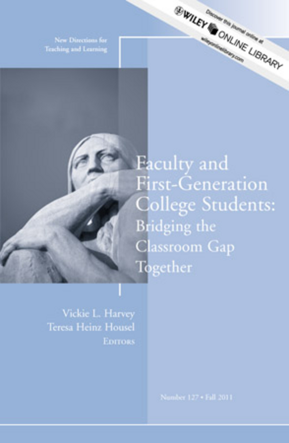 Harvey Faculty and First-Generation College Students: Bridging the Classroom Gap Together. New Directions for Teaching and Learning, Number 127 bridging the gaps – improving the knowledge together