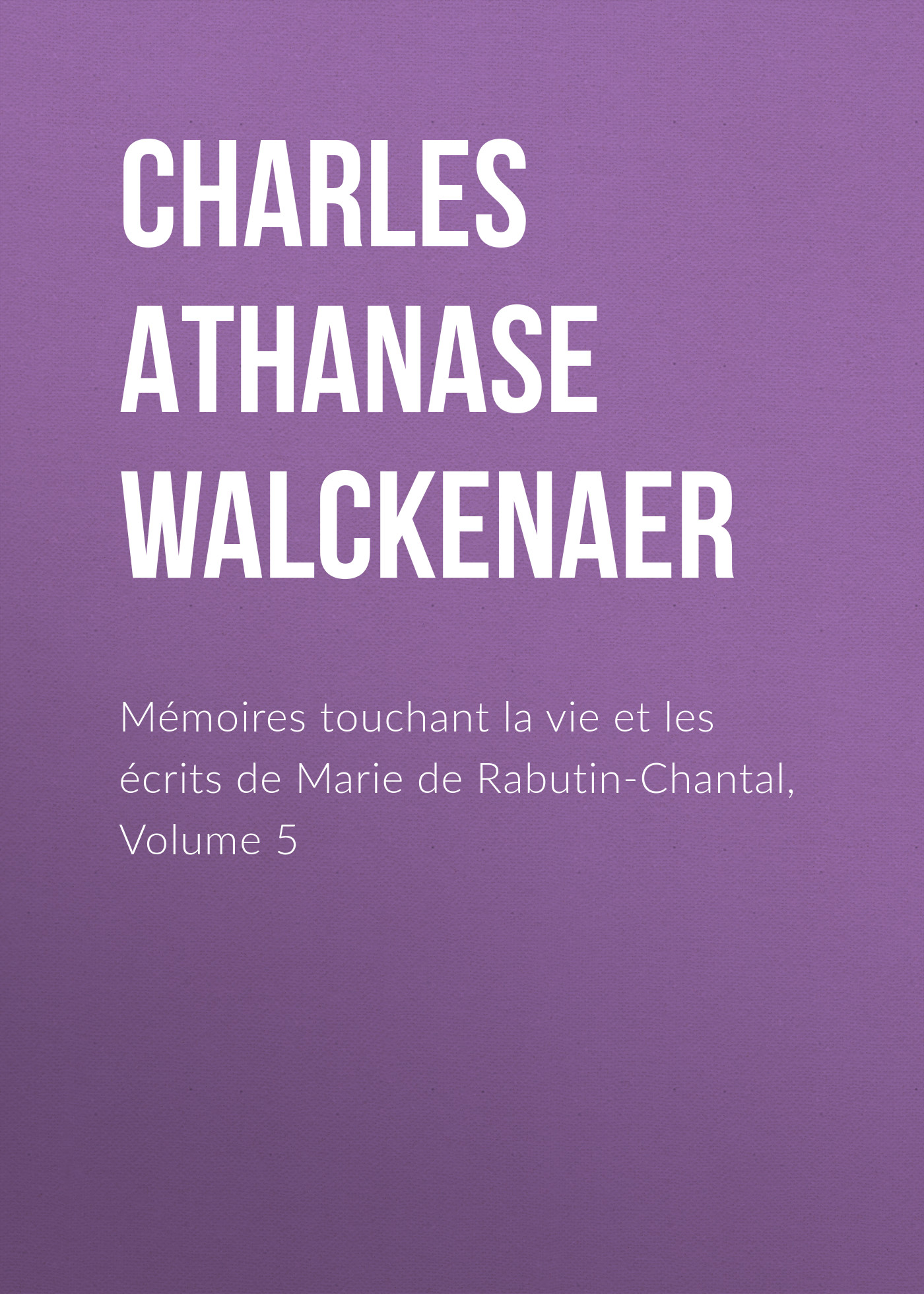 Charles Athanase Walckenaer Mémoires touchant la vie et les écrits de Marie de Rabutin-Chantal, Volume 5 charles soule robert venditti tony bedard red lanterns volume 5 atrocities