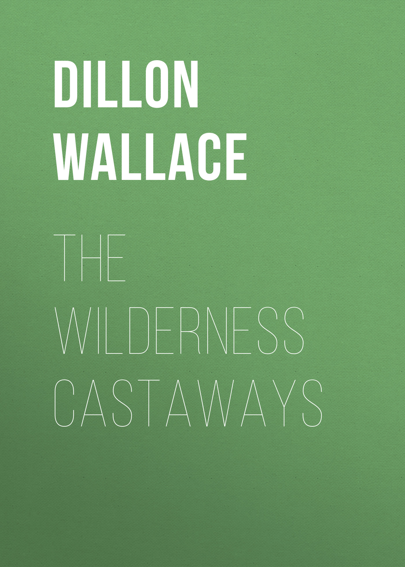 Dillon Wallace The Wilderness Castaways зрительная труба meade wilderness 15–45x65