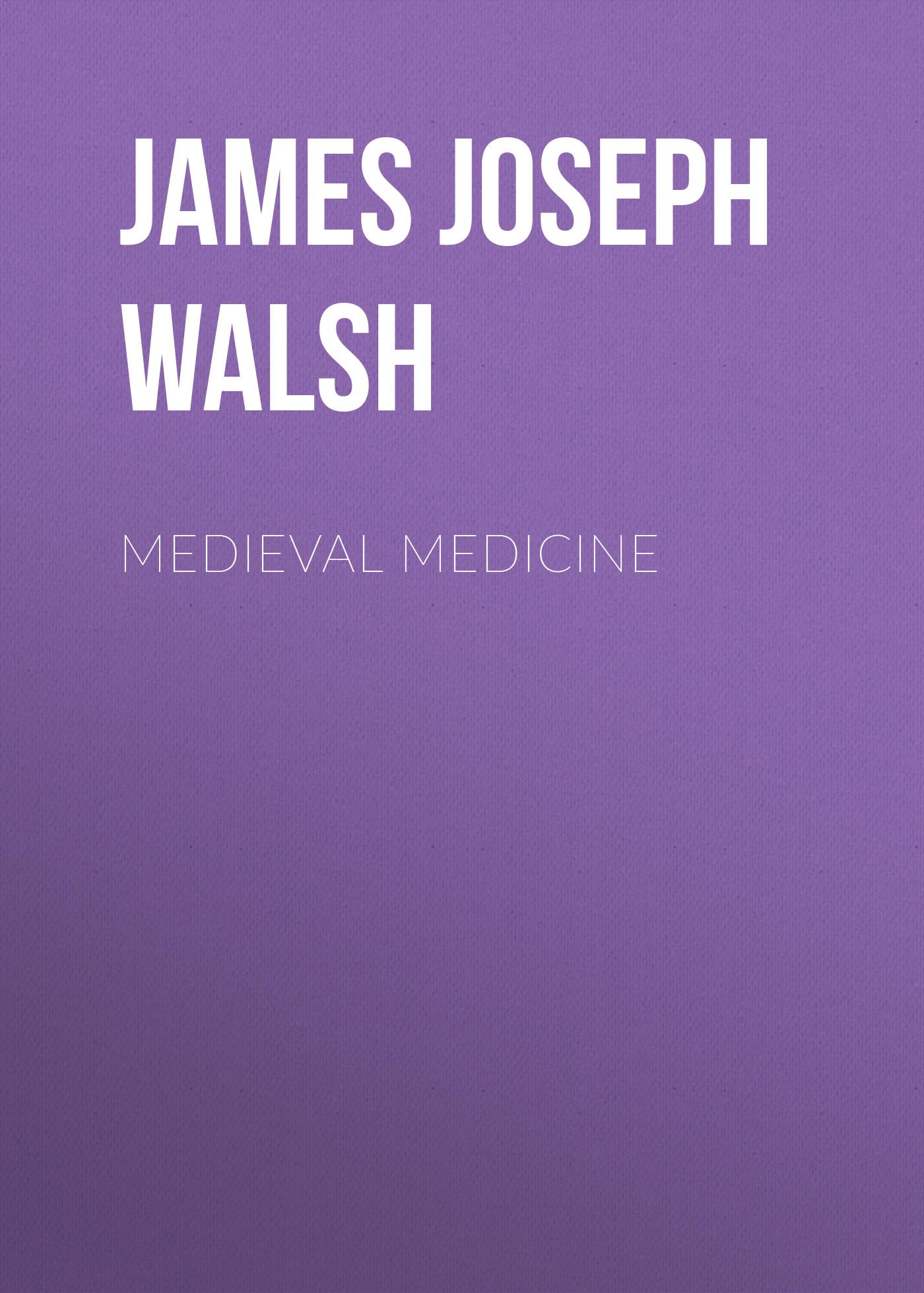 James Joseph Walsh Medieval Medicine